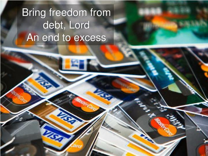 Bring freedom from debt, Lord