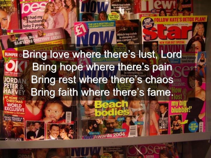 Bring love where there's lust, Lord