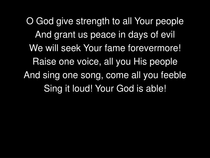 O God give strength to all Your people