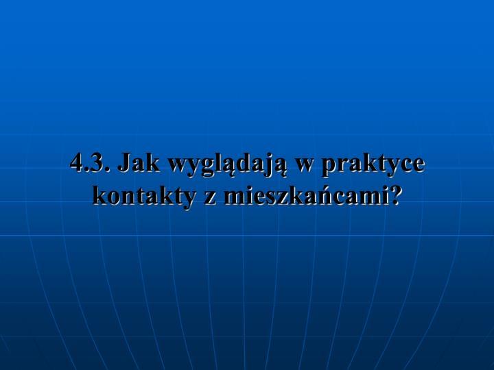 4.3. Jak wyglądają w praktyce kontakty z mieszkańcami?