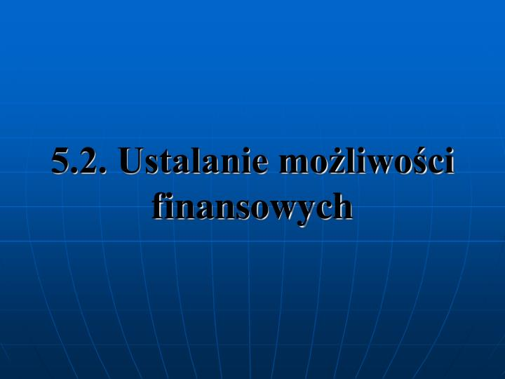 5.2. Ustalanie możliwości finansowych