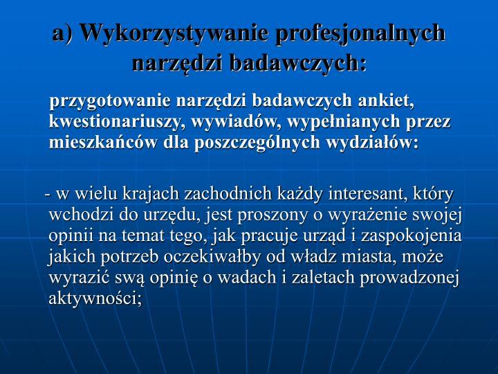 a) Wykorzystywanie profesjonalnych narzędzi badawczych: