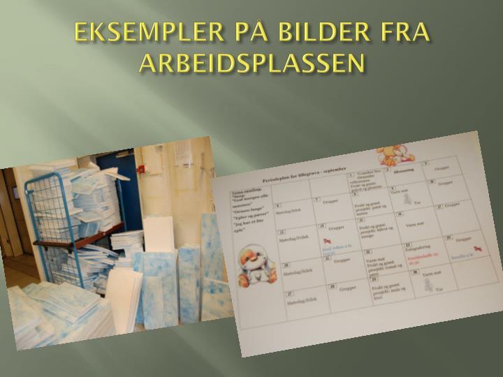 EKSEMPLER PÅ BILDER FRA ARBEIDSPLASSEN