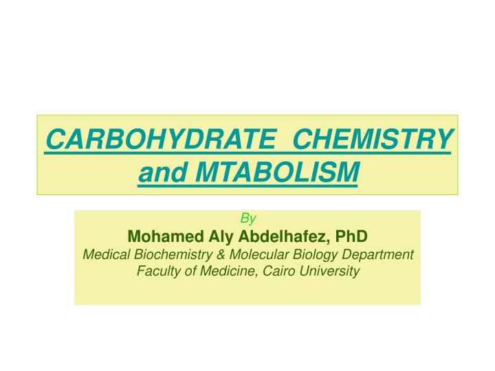 CARBOHYDRATE  CHEMISTRY and MTABOLISM