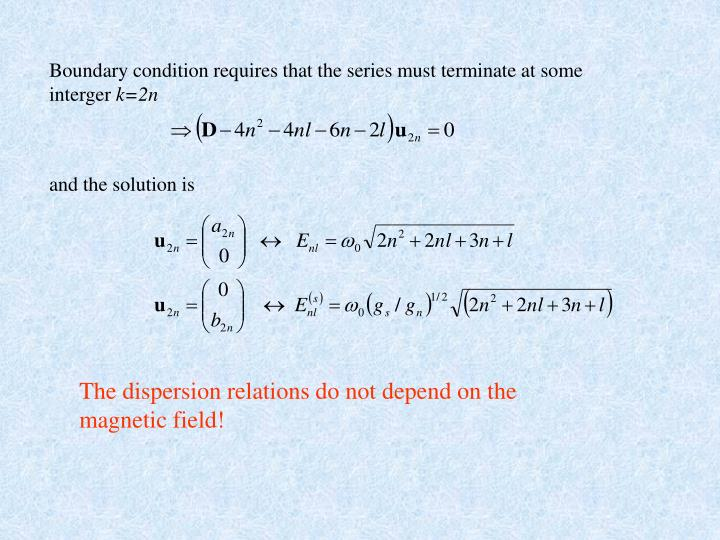 Boundary condition requires that the series must terminate at some interger
