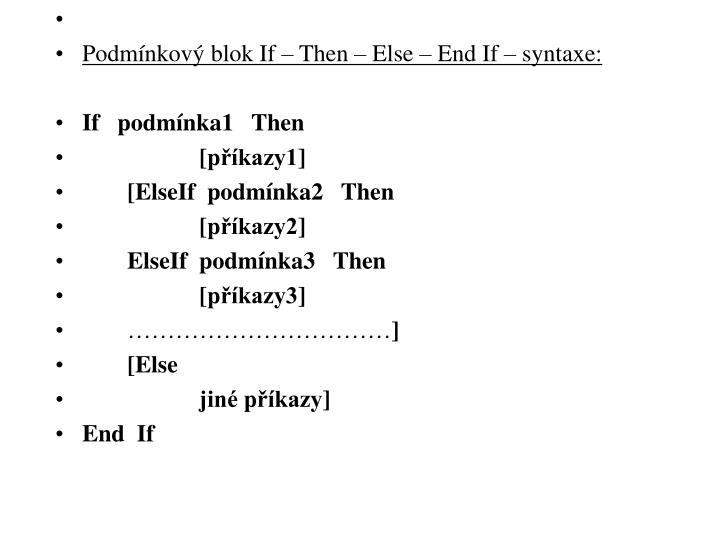 Podmínkový blok If – Then – Else – End If – syntaxe: