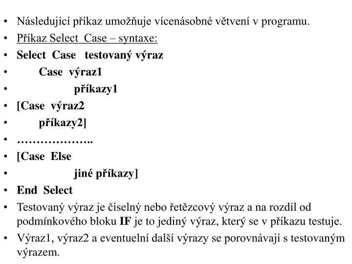 Následující příkaz umožňuje vícenásobné větvení vprogramu.