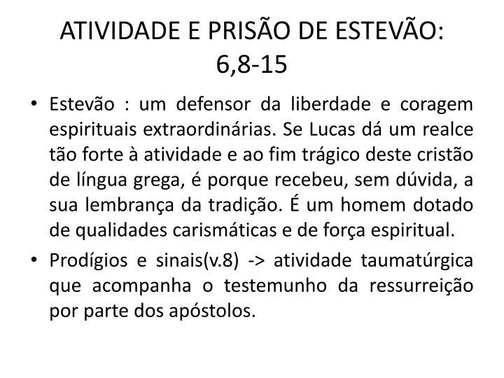 ATIVIDADE E PRISÃO DE ESTEVÃO:    6,8-15