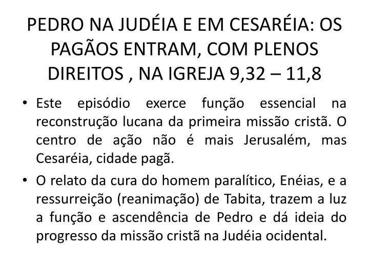 PEDRO NA JUDÉIA E EM CESARÉIA: OS PAGÃOS ENTRAM, COM PLENOS DIREITOS , NA IGREJA 9,32 – 11,8