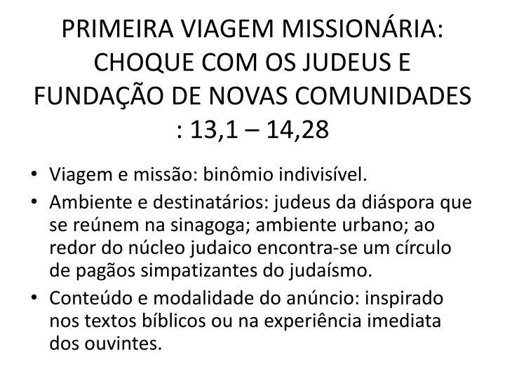PRIMEIRA VIAGEM MISSIONÁRIA: CHOQUE COM OS JUDEUS E FUNDAÇÃO DE NOVAS COMUNIDADES : 13,1 – 14,28