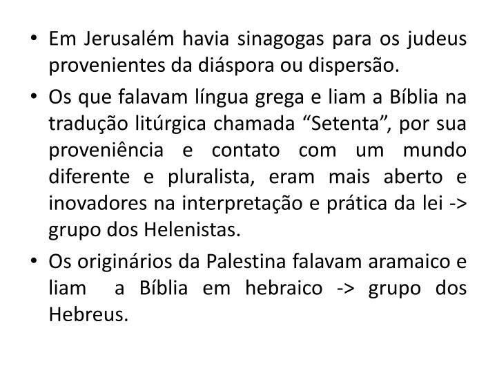 Em Jerusalém havia sinagogas para os judeus provenientes da diáspora ou dispersão.
