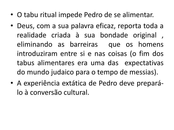 O tabu ritual impede Pedro de se alimentar.
