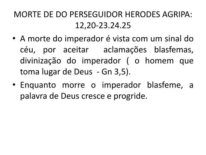 MORTE DE DO PERSEGUIDOR HERODES AGRIPA: 12,20-23.24.25