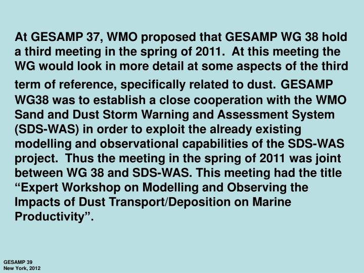 At GESAMP 37, WMO proposed that GESAMP WG 38 hold a third meeting in the spring of 2011.  At this meeting the WG would look in more detail at some aspects of the third term of reference, specifically related to dust.