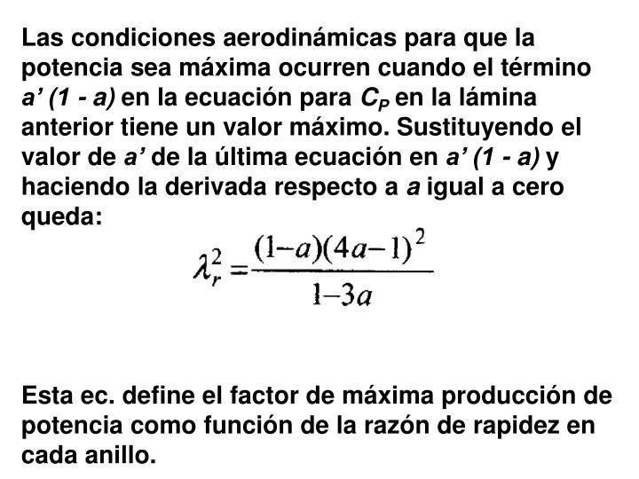 Las condiciones aerodinámicas para que la potencia sea máxima ocurren cuando el término