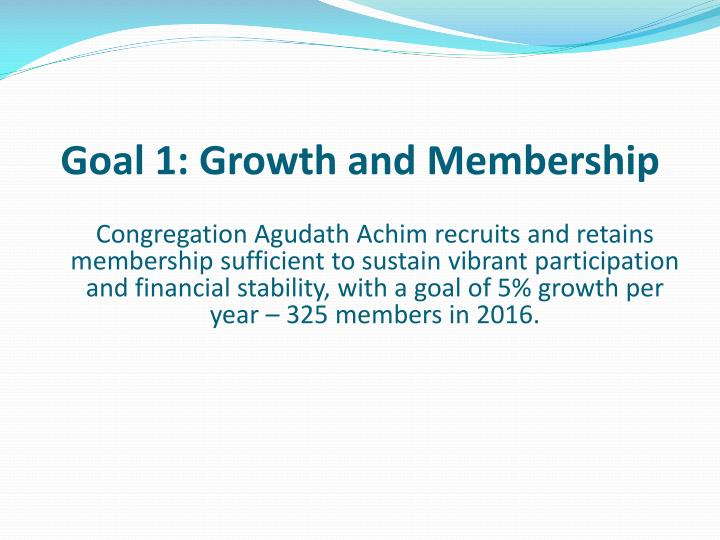 Goal 1: Growth and Membership