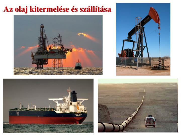 Az olaj kitermelése és szállítása