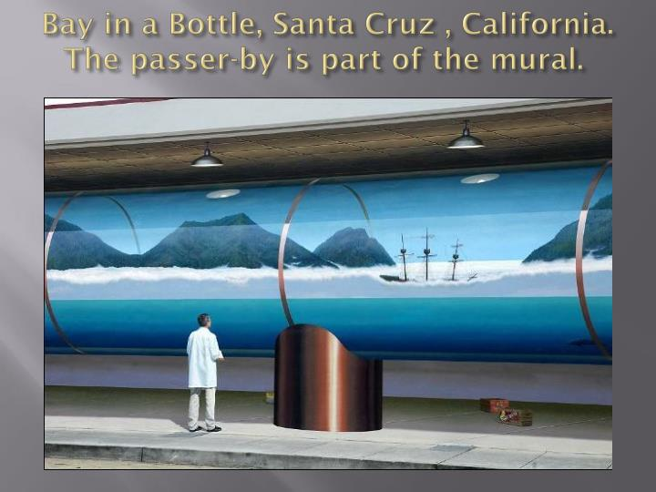 Bay in a Bottle, Santa Cruz , California. The passer-by is part of the mural.