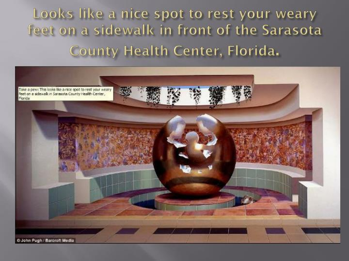 Looks like a nice spot to rest your weary feet on a sidewalk in front of the Sarasota County Health Center, Florida