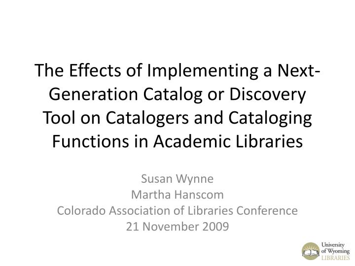 The Effects of Implementing a Next-Generation Catalog or Discovery Tool on Catalogers and Cataloging...