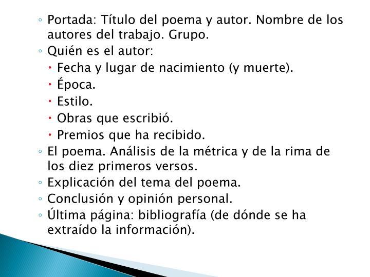 Portada: Título del poema y autor. Nombre de los autores del trabajo. Grupo.