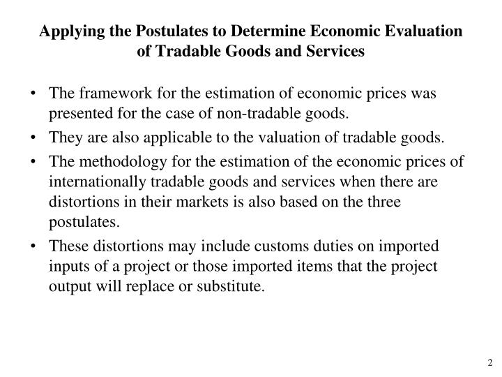 Applying the postulates to determine economic evaluation of tradable goods and services