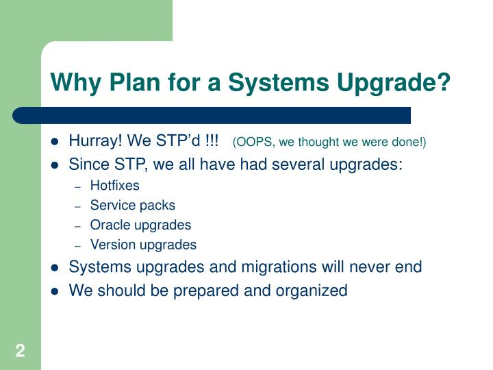 Why plan for a systems upgrade