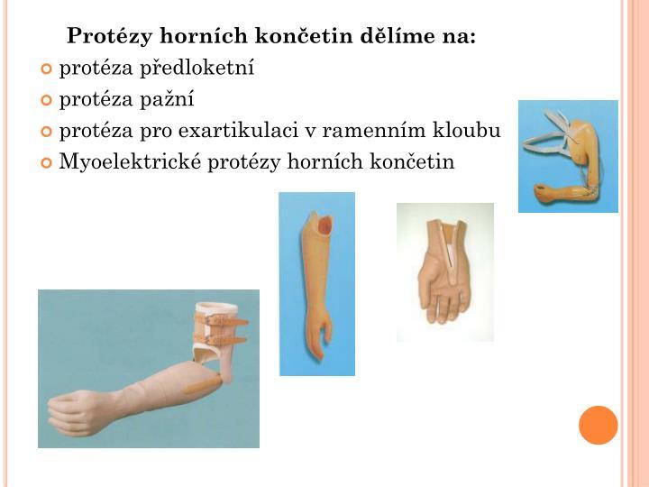 Protézy horních končetin dělíme na: