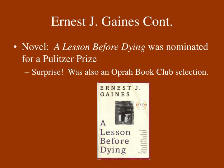 the uselessness of prestigious education in a lesson before dying by ernest j gaines and frankenstei A kentucky writer will take home the 10th annual ernest j gaines award in january, according to a press release crystal wilkinson earned the honor for her debut novel, birds of opulence the gaines award, which is named for its lauded louisiana-born namesake who wrote the autobiography of miss.