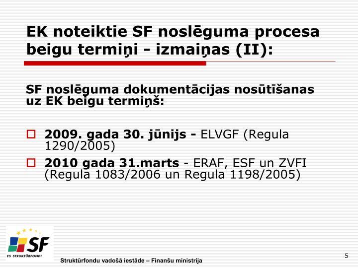 EK noteiktie SF noslēguma procesa beigu termiņi - izmaiņas (II):