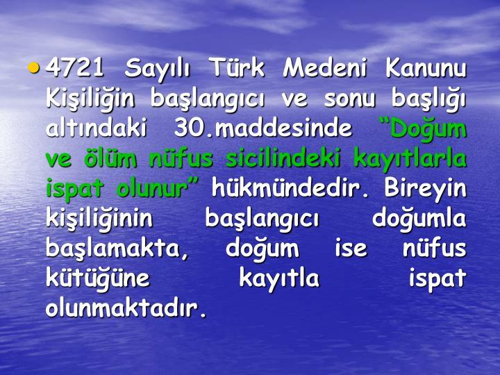 4721 Sayılı Türk Medeni Kanunu Kişiliğin başlangıcı ve sonu başlığı altındaki 30.maddesinde