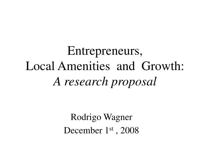 entrepreneurs local amenities and growth a research proposal n.