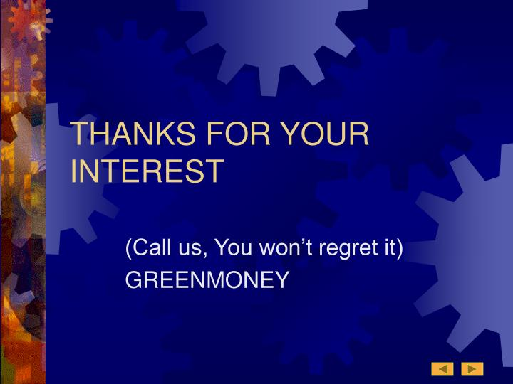 THANKS FOR YOUR INTEREST