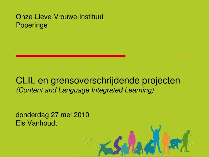 Clil en grensoverschrijdende projecten content and language integrated learning