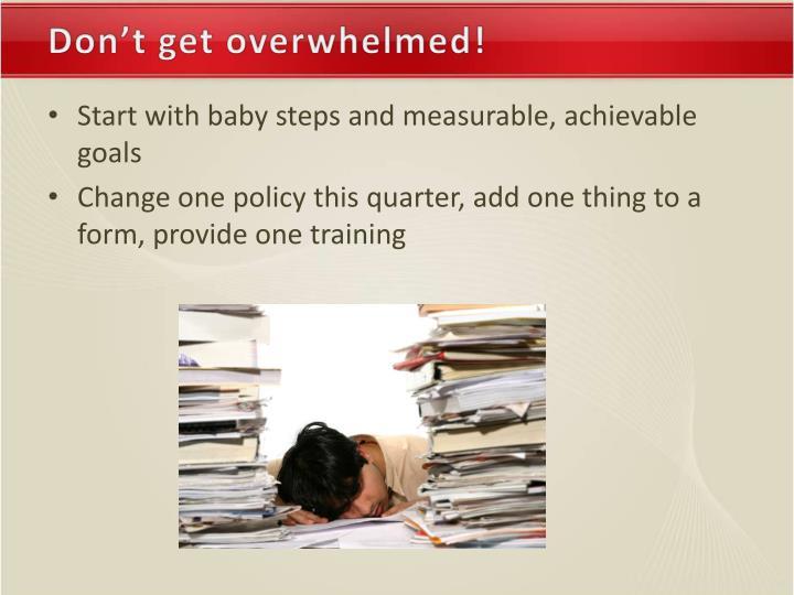 Don't get overwhelmed!