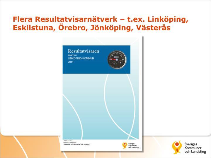 Flera Resultatvisarnätverk – t.ex. Linköping, Eskilstuna, Örebro, Jönköping,