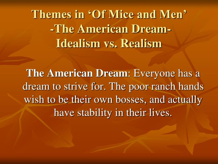 of mice and men essays american dream Of mice and men, the novel by john steinbeck, is one of the most important texts in american literature because the characters represent significant roles that shows in the real world during the great depression back in the 1930's, many individuals had an american dream that one will achieve.