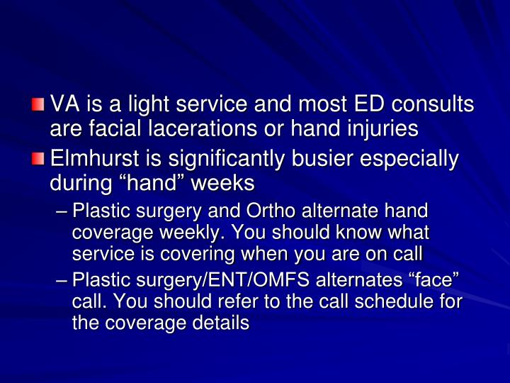 VA is a light service and most ED consults are facial lacerations or hand injuries