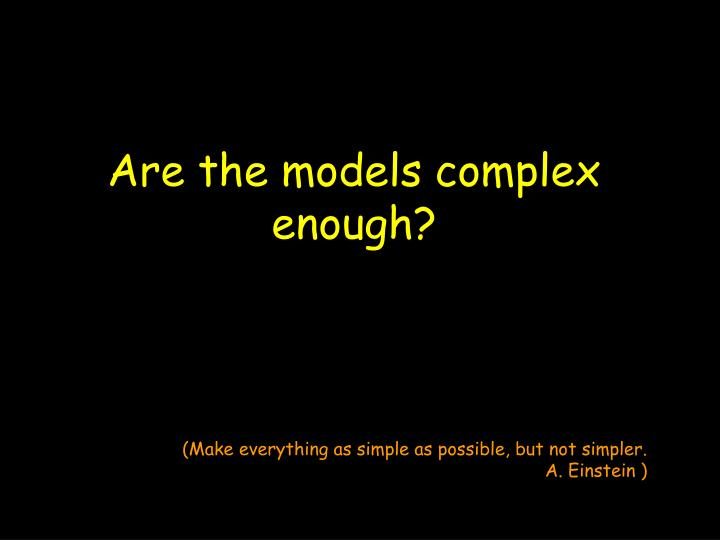 Are the models complex enough?