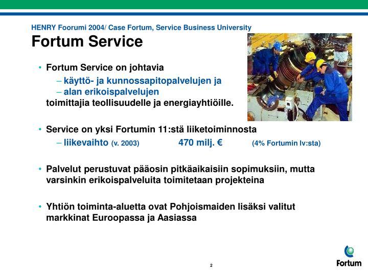 Henry foorumi 2004 case fortum service business university fortum service