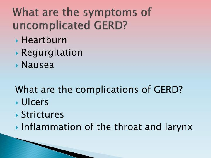 What are the symptoms of uncomplicated GERD?