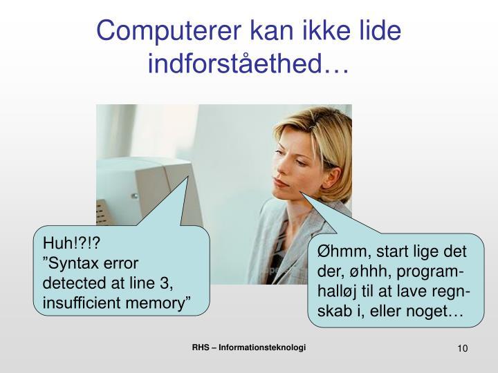 Computerer kan ikke lide indforståethed…