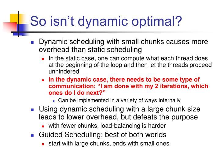 So isn't dynamic optimal?