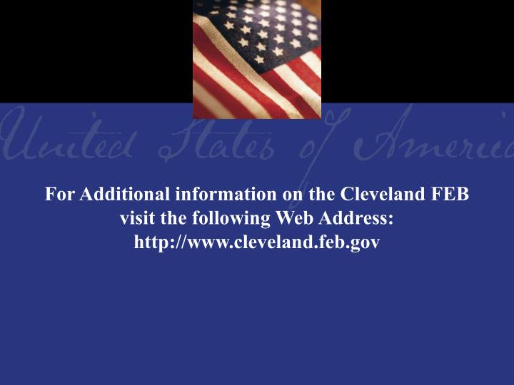 For Additional information on the Cleveland FEB visit the following Web Address: