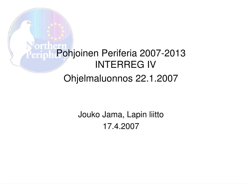 PPT - Pohjoinen Periferia 2007-2013 INTERREG IV