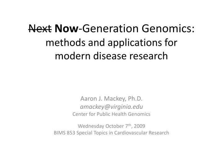 Next now generation genomics methods and applications for modern disease research