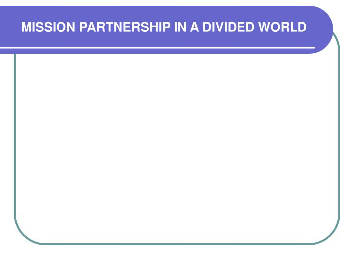 MISSION PARTNERSHIP IN A DIVIDED WORLD