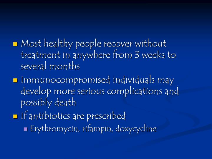 Most healthy people recover without treatment in anywhere from 3 weeks to several months