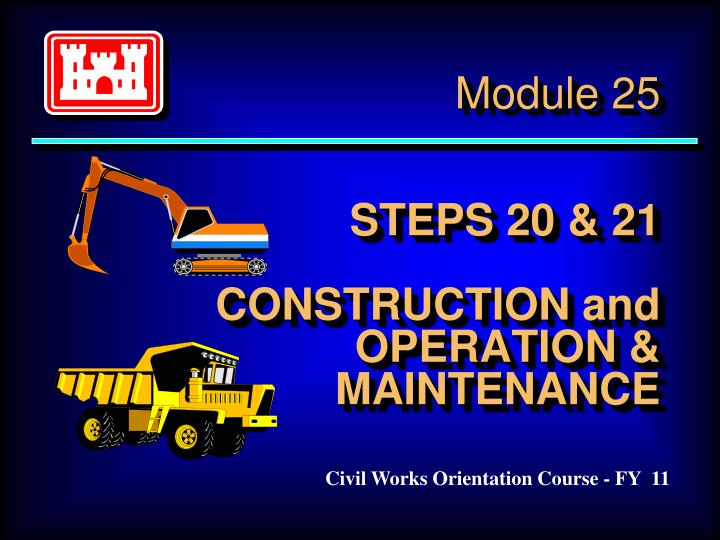 Module 25 steps 20 21 construction and operation maintenance