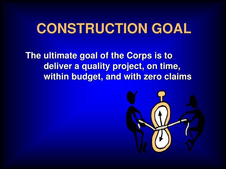 CONSTRUCTION GOAL